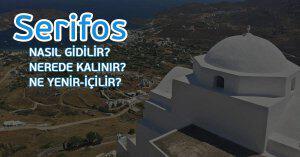 Serifos Adası Nasıl Gidilir, Nerede Kalmalısınız? Nerede Yemelisiniz?